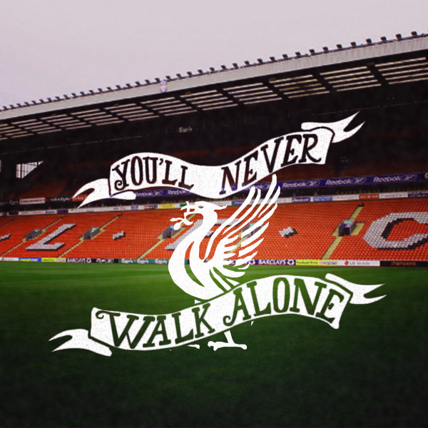 You'll Never Walk Alone - Liverpool